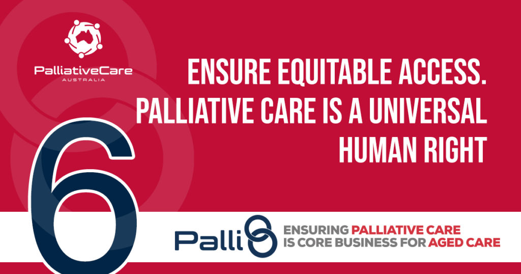 Ensure equitable access.  Palliative care is a universal human right
